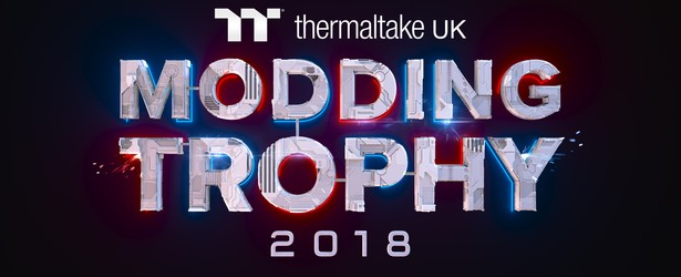 UPDATE: The Thermaltake UK Modding Trophy 2018